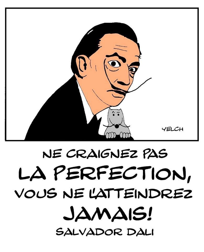 dessin de Yelch sur Dali et sa citation : Ne craignez pas la perfection, vous ne l'atteindrez jamais