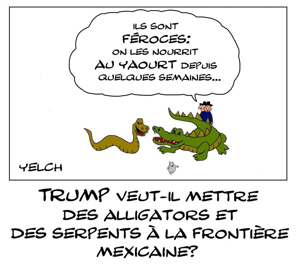dessin de Yelch sur les serpents et les alligators que Donald Trump veut mettre à la frontière mexicaine