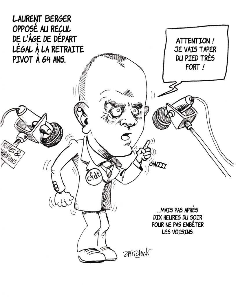 dessin de Zaïtchick sur Laurent Berger critiquant le recul de l'âge réel de départ à la retraite