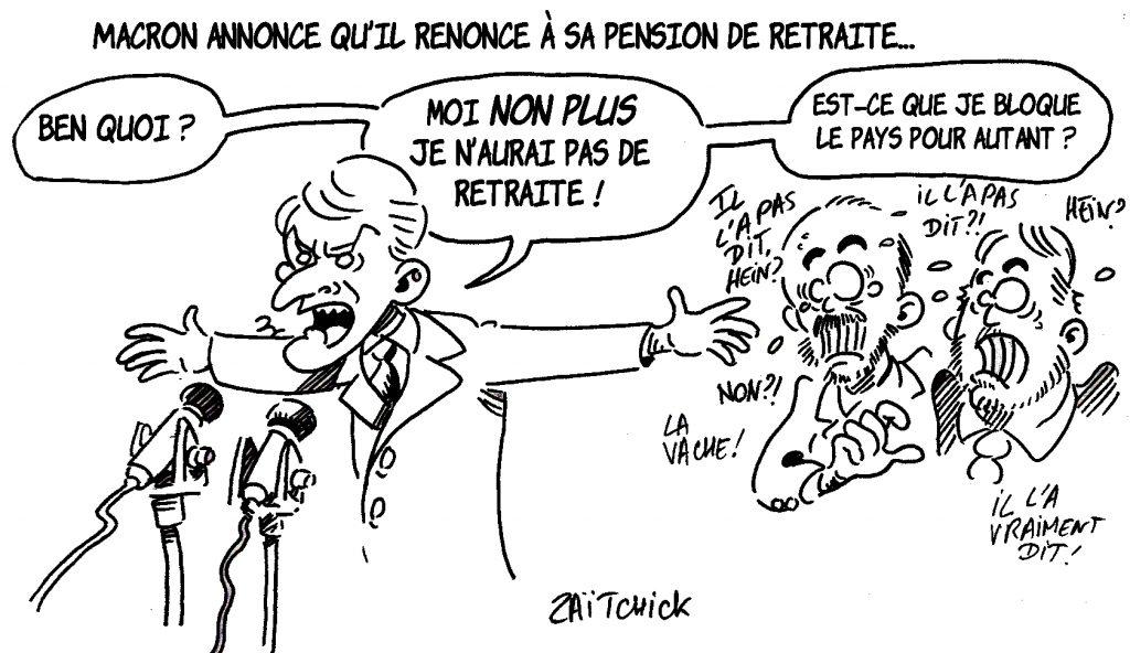 Dessin de Zaïtchick sur Emmanuel Macron qui annonce qu'il n'aura pas de retraite et panique Édouard Philippe et Christophe Castaner