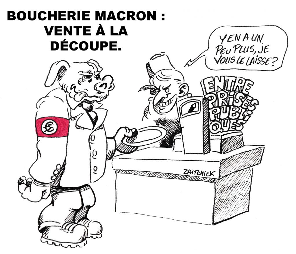 dessin de Zaïtchick sur Emmanuel Macron en boucher qui vend à la découpe les services publics à un cochon de capitaliste