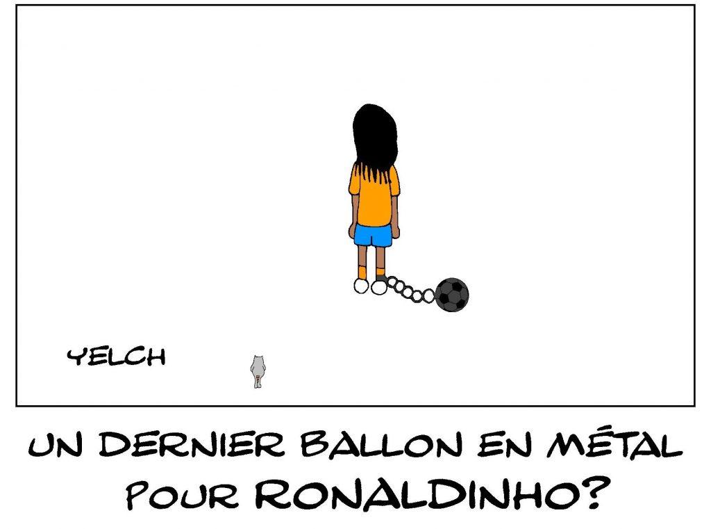 dessin de Yelch sur le maintien en détention de Ronaldinho, accusé d'être rentré au Paraguay avec un faux passeport