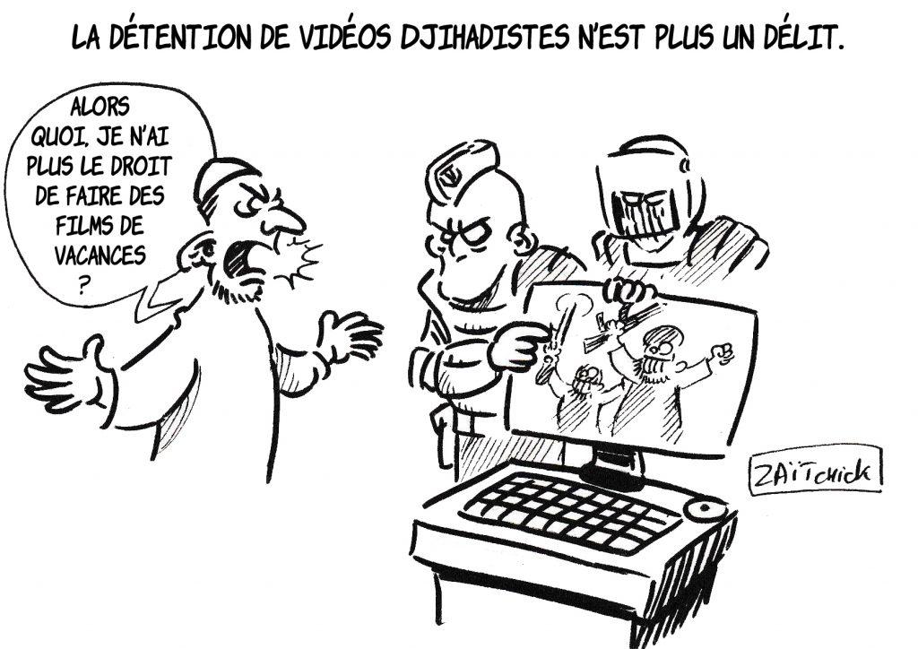 dessin de Zaïtchick sur la suppression du délit de détention de vidéos djihadistes
