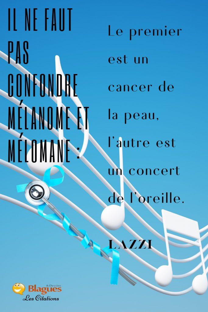 citation Lazzi mélanome mélomane concert cancer