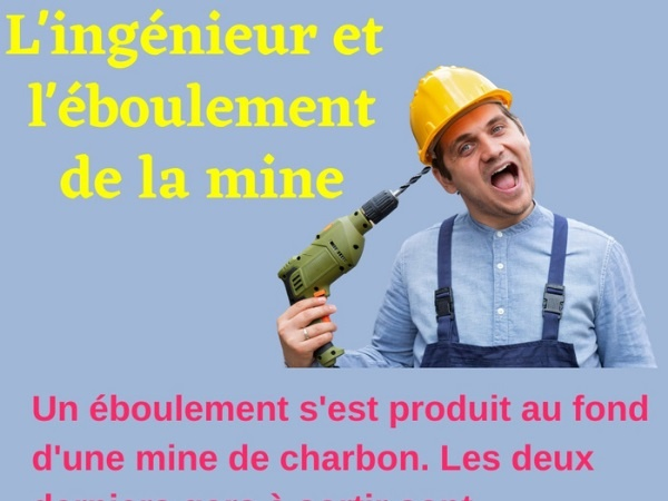 humour, blague sur les ingénieurs, blague sur les éboulements, blague sur les mines, blague sur les mineurs, blague sur les crics, blague sur les effondrements, blague sur les galeries