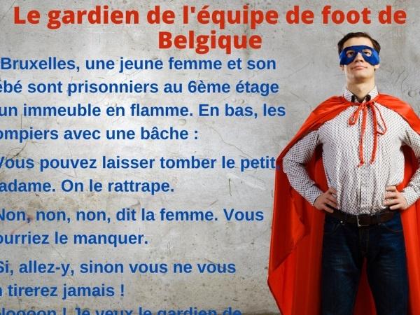 humour, blague sur les Belges, blague sur les sauvetages, blague sur les incendies, blague sur les bébés, blague sur les gardiens de but, blague sur l'équipe de foot de Belgique