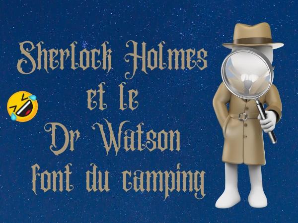 humour, blague Sherlock Holmes, blague Docteur Watson, blague enquête, blague camping, blague vol, blague tente, blague ciel, blague étoiles, blague météo, blague déductions, humour anglais