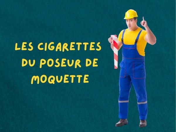 humour, blague sur les moquettes, blague sur les poseurs de moquette, blague sur les cigarettes, blague sur les paquets de cigarette, blague sur les hamsters, blague sur les maillets