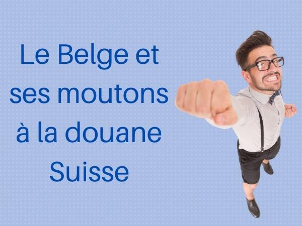 humour, blague belge, blague moutons, blague douane, blague suisse, blague cheptel, blague mitaines, blague gants
