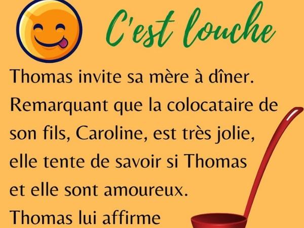 humour, Thomas, blague sur Thomas, Caroline, blague sur Caroline, mère, blague sur les mères, dîner, blague sur le dîner, colocataire, blague sur les colocataires, fils, blague sur les fils, amoureux, blague sur les amoureux, dénégation, blague sur les dénégations, arnaque, blague sur les arnaques, astuce, blague sur les astuces, ami, blague sur les amis, louche, blague sur les louches, visite, blague sur les visites, lettre, blague sur les lettres