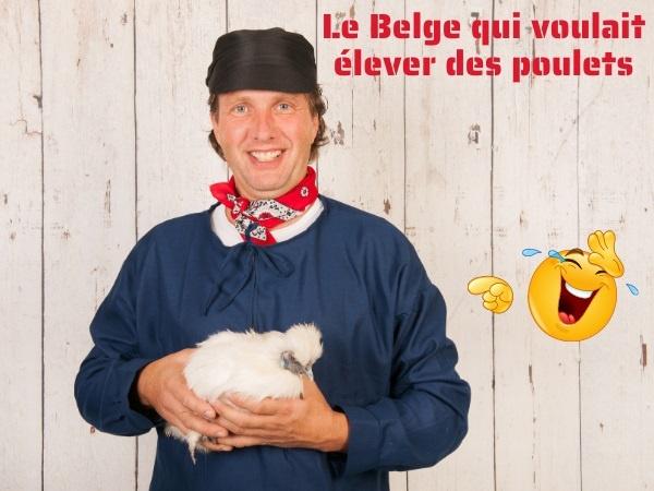 humour, belges, blague belges, poulets, blague poulets, élevage, blague élevage, décès, blague décès, plantation, blague plantation, aviculteur, blague aviculteur, citadins, blague citadins