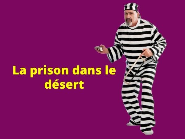 humour, blague sur les prisonniers, blague sur les déserts, blague sur les évasions, blague sur les sciences, blague sur les publications, blague sur les résultats négatifs