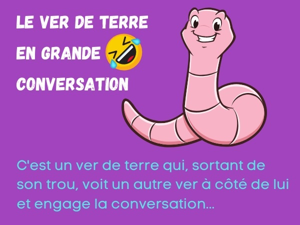 humour, blague ver, blague ver de terre, blague conversation, blague trou, blague sortie, blague météo, blague discussion, blague queue, blague confusion