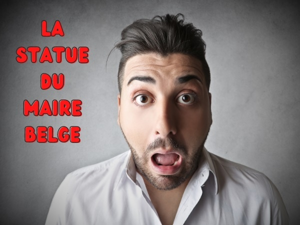 blague Belges, blague statues, blague sculpteurs, blague maire, blague ville, blague séduction, humour